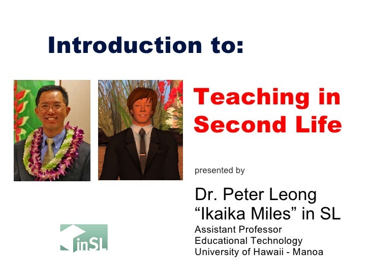 "<ul><li>presented by </li></ul><ul><li>Dr. Peter Leong  </li></ul><ul><li>"" Ikaika Miles"" in SL </li></ul><ul><li>Assistan..."