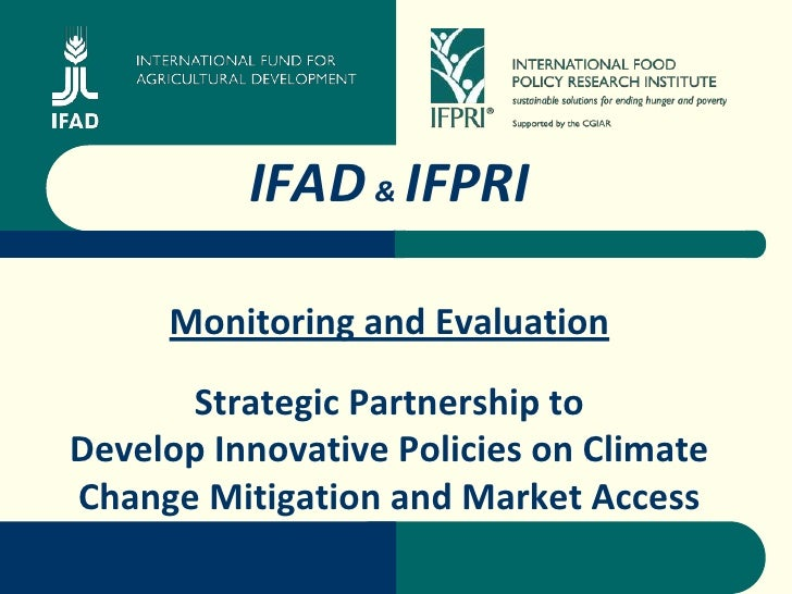 ©               IFAD & IFPRI       Monitoring and Evaluation        Strategic Partnership to Develop Innovative Policies o...