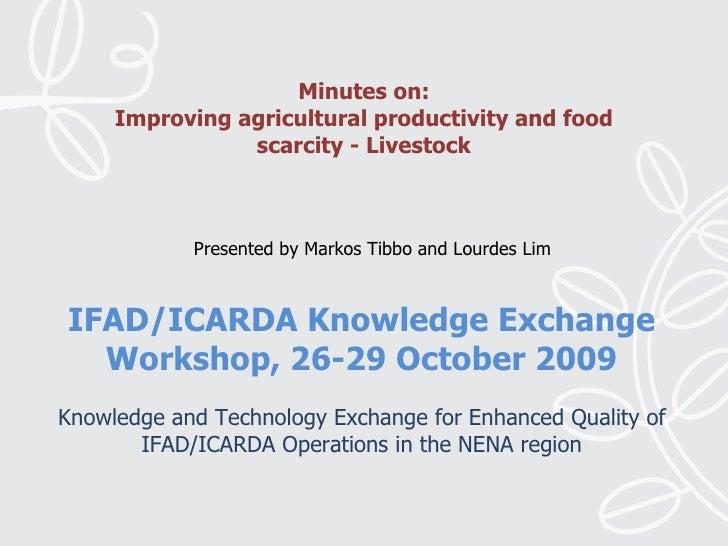 Minutes on:Improving Agricultural Productivity and Food Scarcity-Livestock, Markos Tibbo and Lourdes Lim
