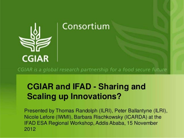 CGIAR and IFAD - Sharing and Scaling up Innovations?Presented by Thomas Randolph (ILRI), Peter Ballantyne (ILRI),Nicole Le...