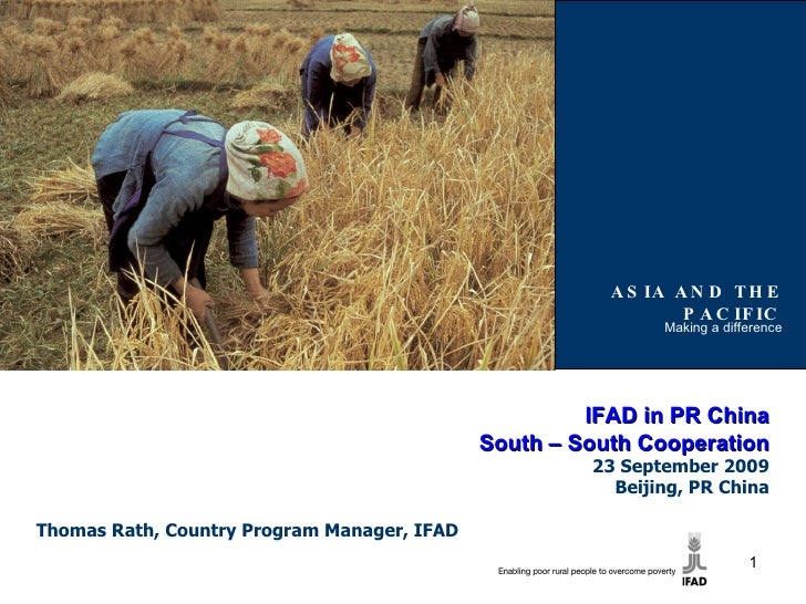 ASIA AND THE PACIFIC Making a difference IFAD in PR China South – South Cooperation 23 September 2009 Beijing, PR China Th...