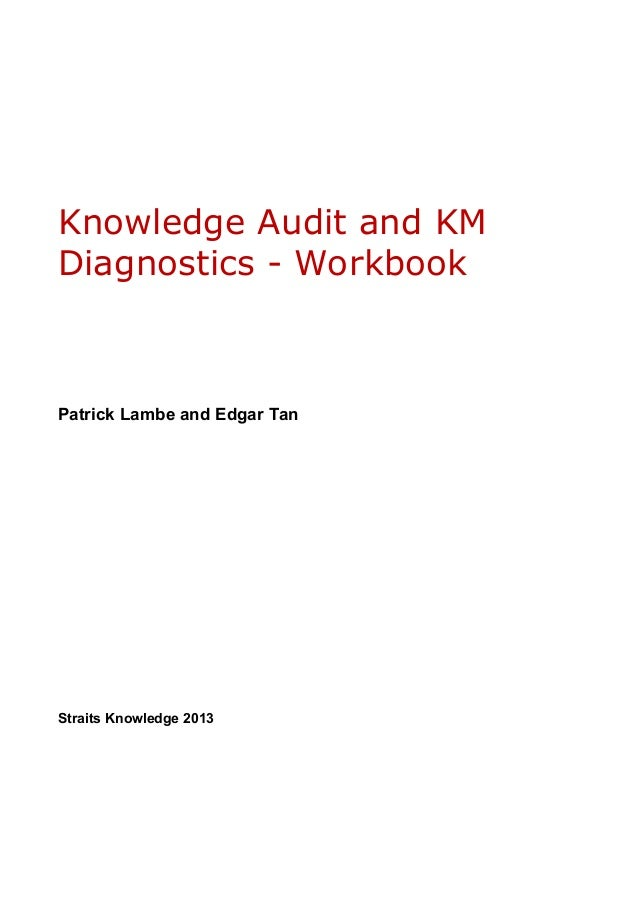 Knowledge Audit and KM Diagnostics - Workbook Patrick Lambe and Edgar Tan Straits Knowledge 2013