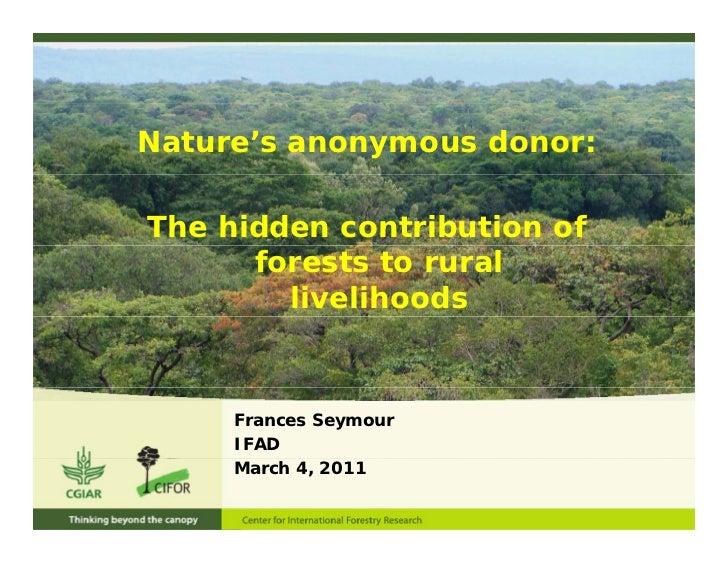 Nature's anonymous donor:The hidden contribution of      forests to rural        livelihoods     Frances Seymour     IFAD ...