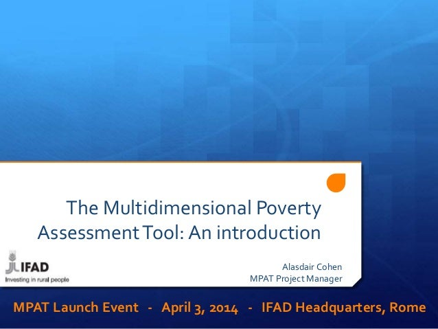 The Multidimensional Poverty AssessmentTool: An introduction Alasdair Cohen MPAT Project Manager MPAT Launch Event - April...