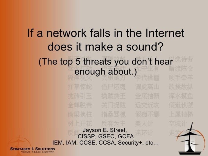 If a network falls in the Internet does it make a sound? (The top 5 threats you don't hear enough about.) Jayson E. Street...