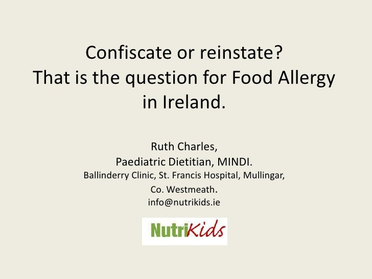Confiscate or reinstate? That is the question for Food Allergy in Ireland.Ruth Charles,  Paediatric Dietitian, MINDI.Balli...