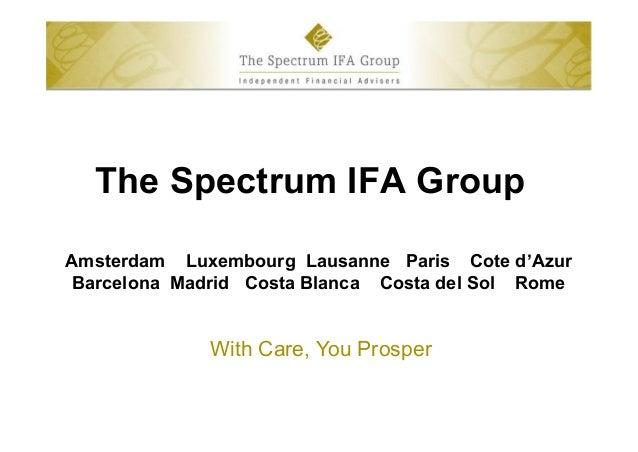 The Spectrum IFA GroupAmsterdam Luxembourg Lausanne Paris Cote d'AzurBarcelona Madrid Costa Blanca Costa del Sol RomeWith ...