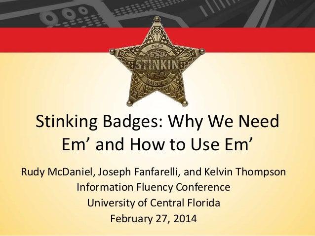 Stinking Badges: Why We Need Em' and How to Use Em' Rudy McDaniel, Joseph Fanfarelli, and Kelvin Thompson Information Flue...