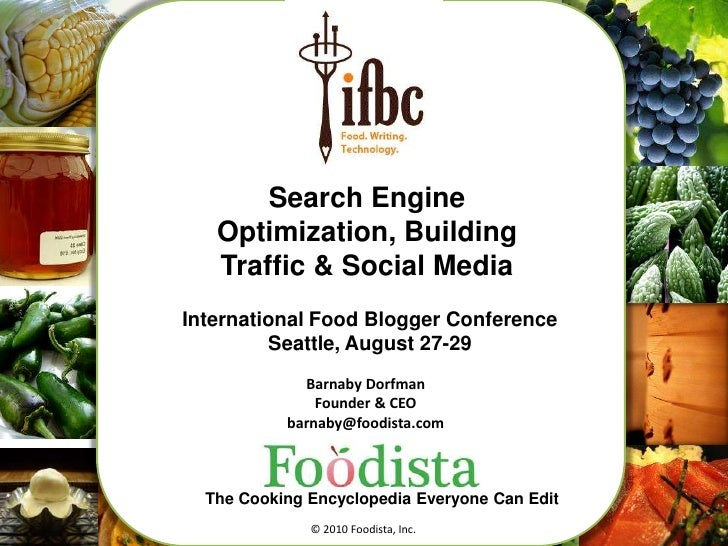 1<br />Search Engine Optimization, Building Traffic & Social Media<br />International Food Blogger Conference<br />Seattle...