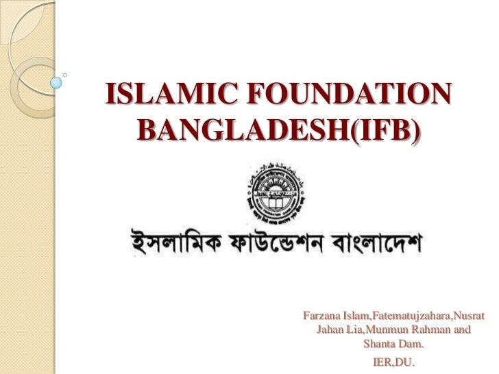 ISLAMIC FOUNDATION BANGLADESH(IFB)<br />FarzanaIslam,Fatematujzahara,NusratJahanLia,MunmunRahman and Shanta Dam.<br />IER,...