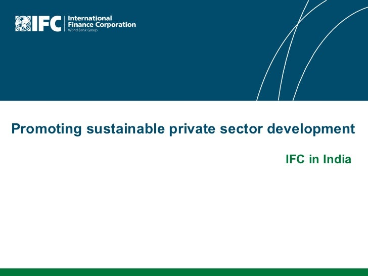 Promoting sustainable private sector development  IFC in India