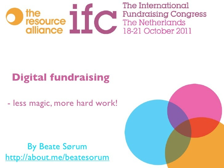 Digital fundraising- less magic, more hard work!       By Beate Sørumhttp://about.me/beatesorum