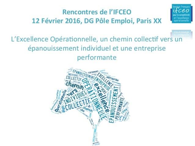 Rencontresdel'IFCEO 12Février2016,DGPôleEmploi,ParisXX  L'ExcellenceOpéra/onnelle,unchemincollec/fversun...