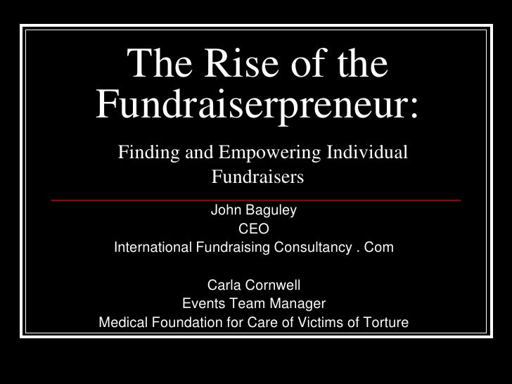 The Rise of the Fundraiserpreneur:Finding and Empowering Individual Fundraisers  <br />John Baguley <br />CEO<br />Interna...