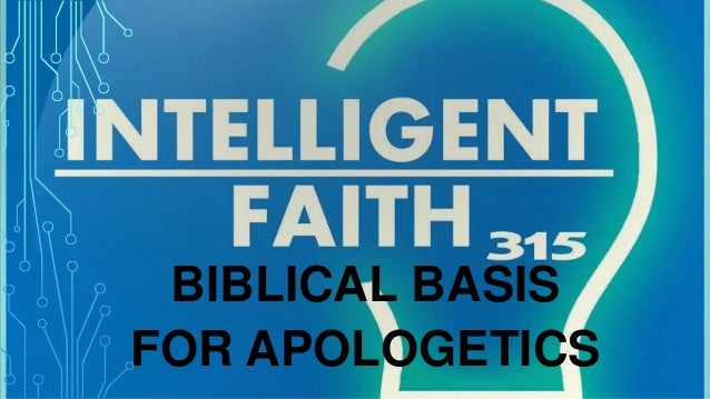 BIBLICAL BASIS FOR APOLOGETICS