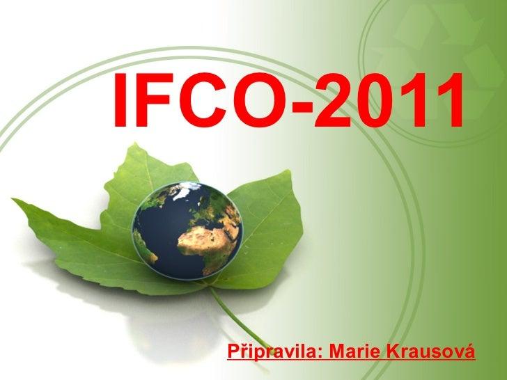 <ul>IFCO-2011 </ul><ul>Připravila: Marie  Krausová </ul>