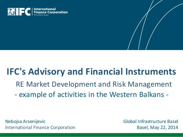 IFC's Advisory and Financial Instruments RE Market Development and Risk Management - example of activities in the Western ...