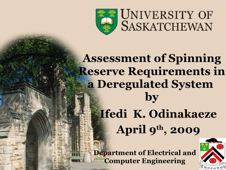 Assessment of Spinning Reserve Requirements in a Deregulated System  by Ifedi  K. Odinakaeze April 9 th , 2009 Department ...