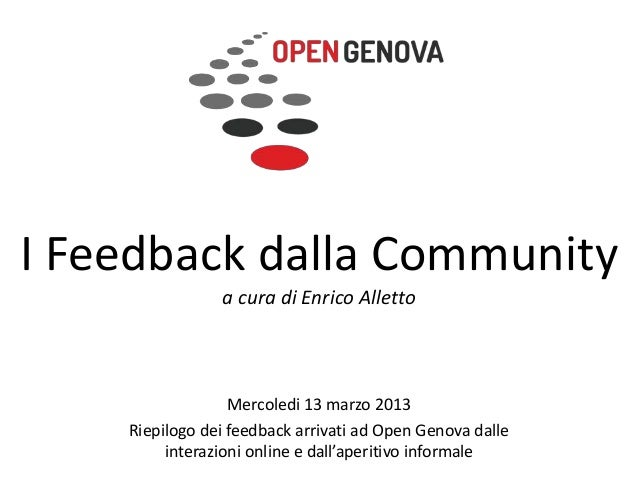 I Feedback dalla Community                a cura di Enrico Alletto                  Mercoledi 13 marzo 2013    Riepilogo d...