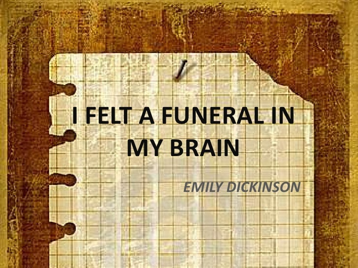 "emily dickinson funeral my brain essay I felt a funeral, in my brain - emily dickinson adrienne rich storm warnings essaytyper close reading of adrienne rich's ""storm warnings"" adrienne rich's poem, ""storm warnings,"" uses many poetic devices such as structure he ate and drank the precious words - emily dickinson// this sounds exactly like michael."