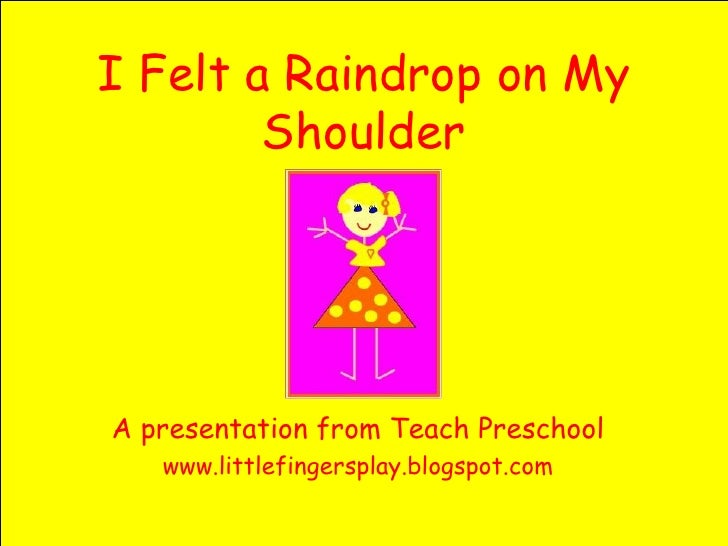 I Felt a Raindrop on My Shoulder A presentation from Teach Preschool www.littlefingersplay.blogspot.com