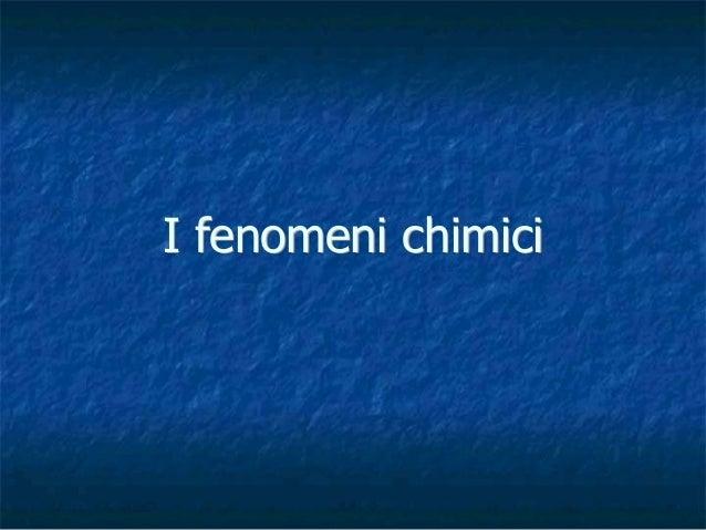 I Fenomeni chimici 1