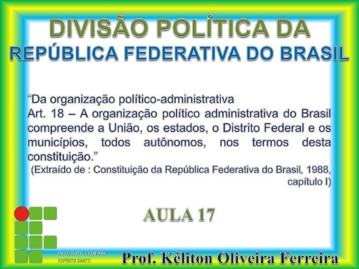 Ifes aula 17-organização-político-administrativa_e_divisão_regional_do_brasil