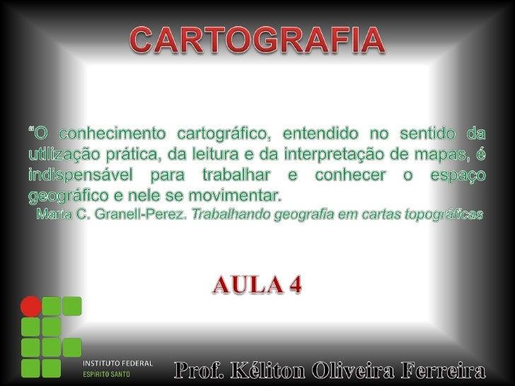 """CARTOGRAFIA<br />""""O conhecimento cartográfico, entendido no sentido da utilização prática, da leitura e da interpretação d..."""