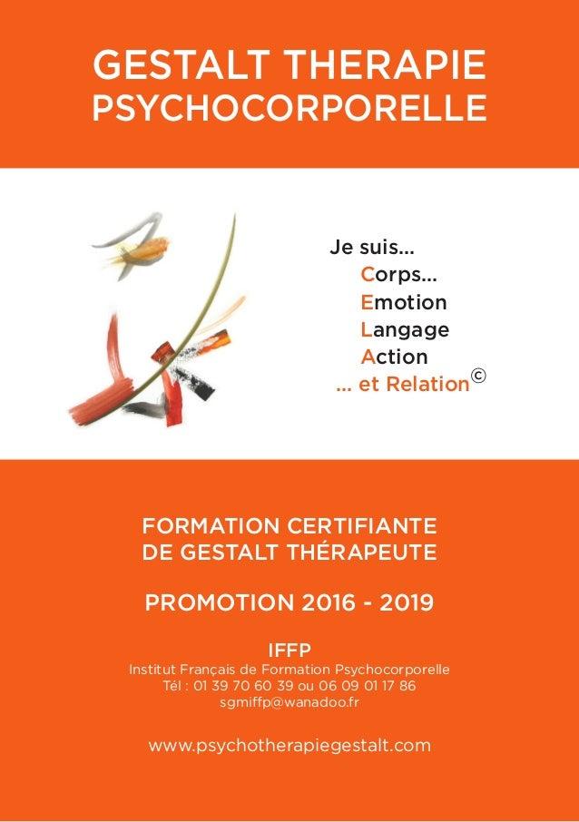 GESTALT THERAPIE PSYCHOCORPORELLE  FORMATION CERTIFIANTE DE GESTALT THÉRAPEUTE PROMOTION 2016 - 2019 IFFP Institut Fra...