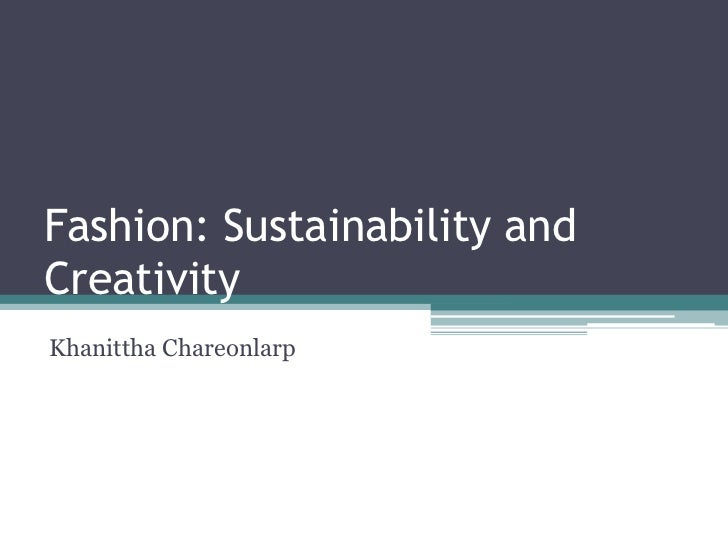Fashion: Sustainability andCreativityKhanittha Chareonlarp