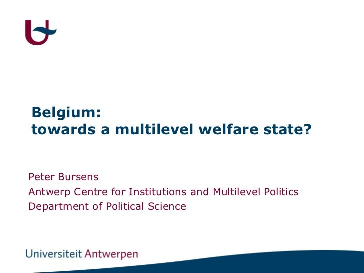 Belgium:towards a multilevel welfare state?Peter BursensAntwerp Centre for Institutions and Multilevel PoliticsDepartment ...