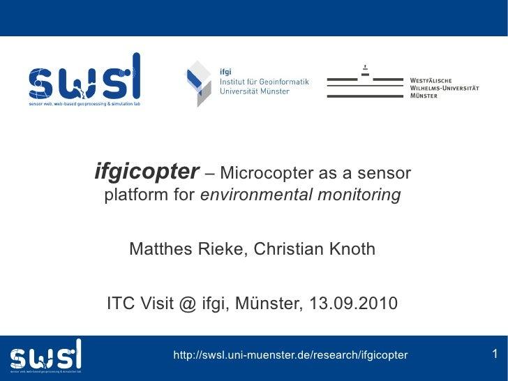 ifgicopter – Microcopter as a sensor  platform for environmental monitoring       Matthes Rieke, Christian Knoth    ITC Vi...