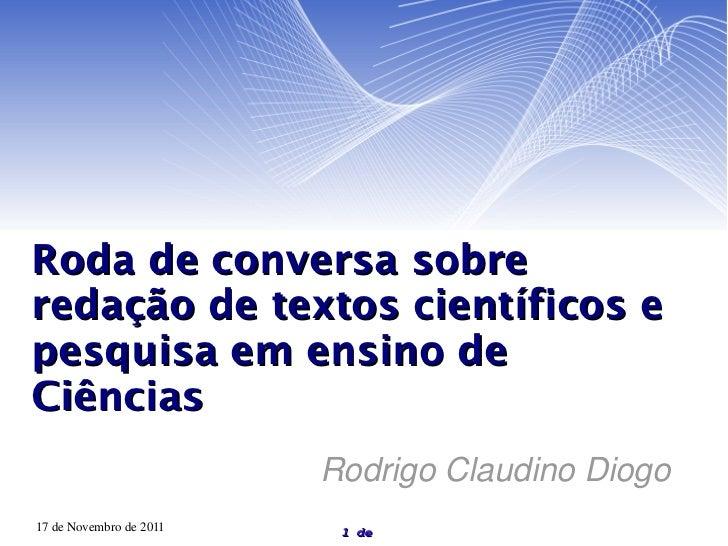 Roda de conversa sobre redação de textos científicos e pesquisa em ensino de Ciências Rodrigo Claudino Diogo