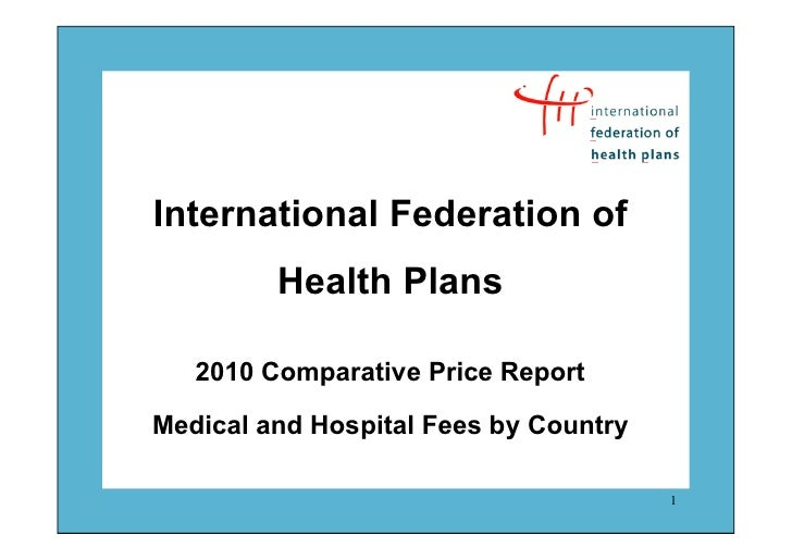 International Federation of         Health Plans   2010 Comparative Price ReportMedical and Hospital Fees by Country      ...