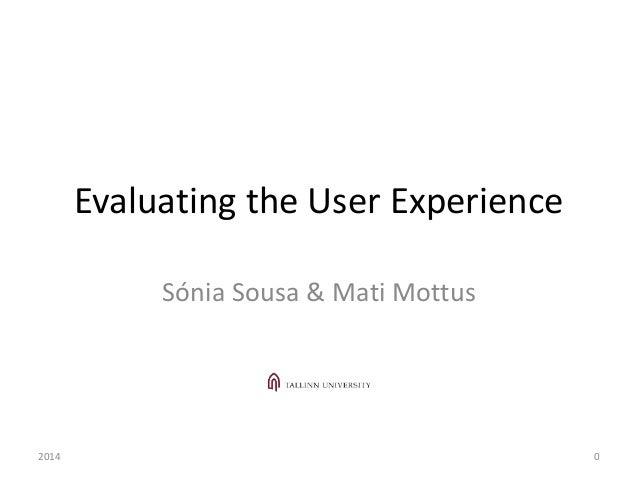 Evaluating the User Experience Sónia Sousa & Mati Mottus 2014 0