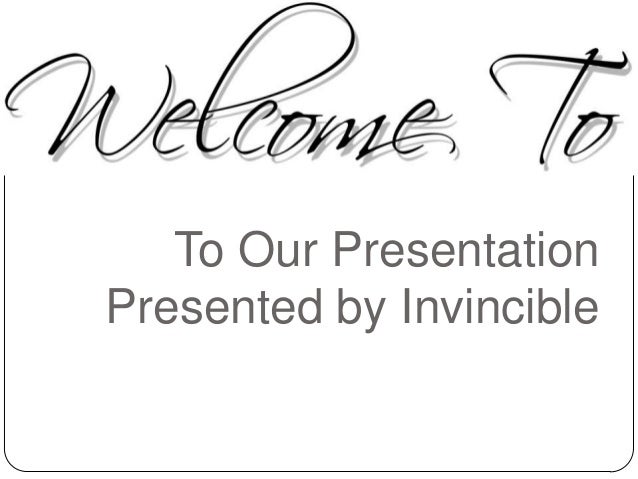 To Our Presentation Presented by Invincible