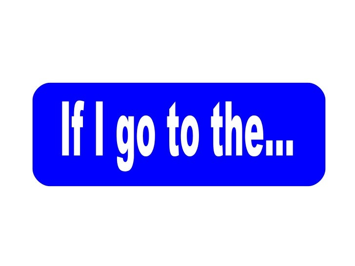 If I go to the...