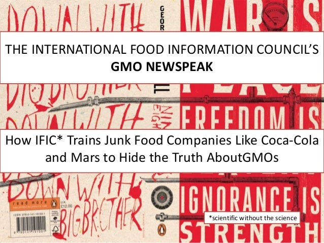 THE INTERNATIONAL FOOD INFORMATION COUNCIL'S GMO NEWSPEAK How IFIC* Trains Junk Food Companies Like Coca-Cola and Mars to ...
