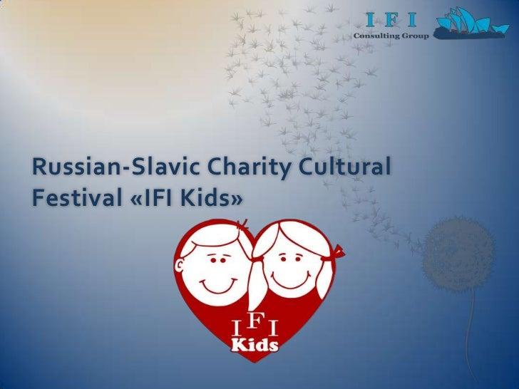 Russian-Slavic Charity Cultural Festival «IFI Kids»<br />