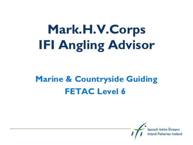 Mark.H.V.CorpsIFI Angling AdvisorMarine & Countryside Guiding       FETAC Level 6