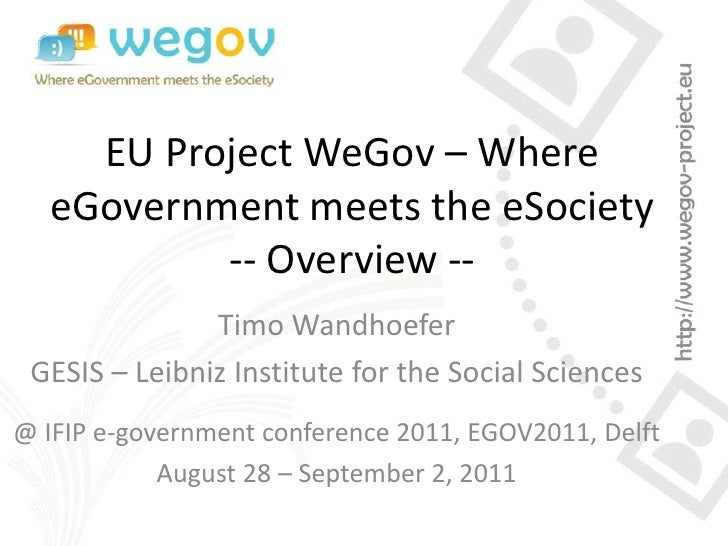 EU Project WeGov – Where eGovernment meets the eSociety-- Overview --<br />Timo Wandhoefer<br />GESIS – Leibniz Institute ...