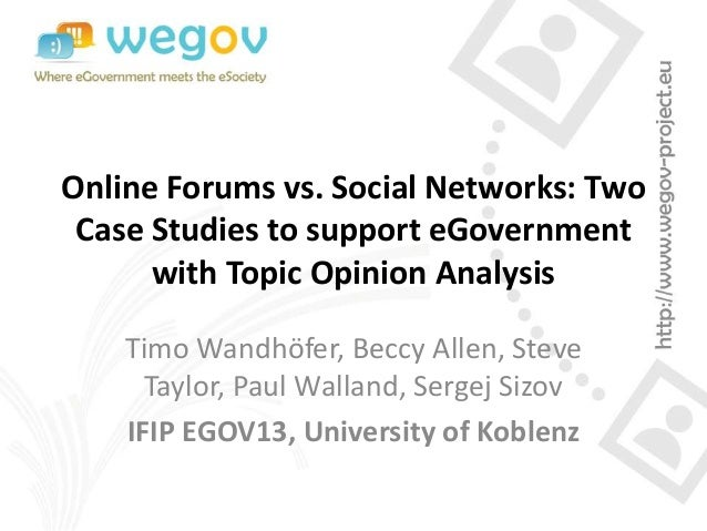 Online Forums vs. Social Networks: Two Case Studies to support eGovernment with Topic Opinion Analysis