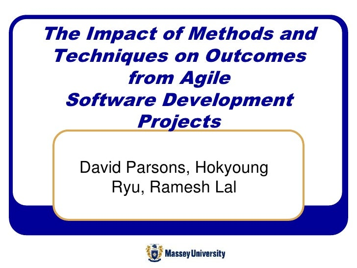 The Impact of Methods and  Techniques on Outcomes         from Agile   Software Development          Projects     David Pa...