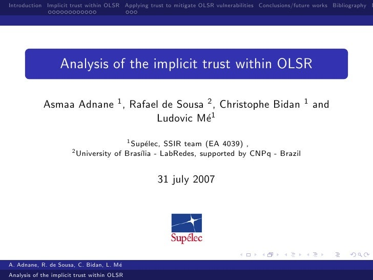 Introduction Implicit trust within OLSR Applying trust to mitigate OLSR vulnerabilities Conclusions/future works Bibliogra...