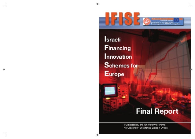 IsraeliFinancingInnovationSchemes forEuropeFinal ReportPublished by the University of PaviaThe University-Enterprise Liais...