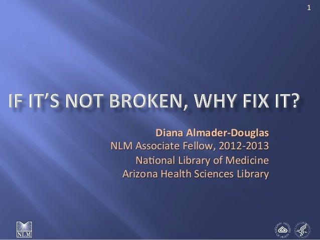 1    Diana  Almader-‐Douglas   NLM  Associate  Fellow,  2012-‐2013   Na6onal  Library  of  Medicine...