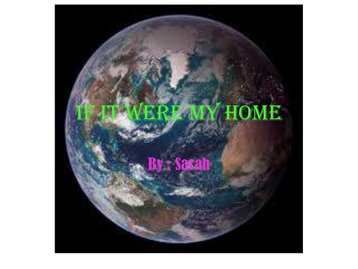 If It Were My Home      By : Sarah