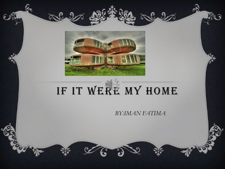IF IT WERE MY HOME        BY:IMAN FATIMA