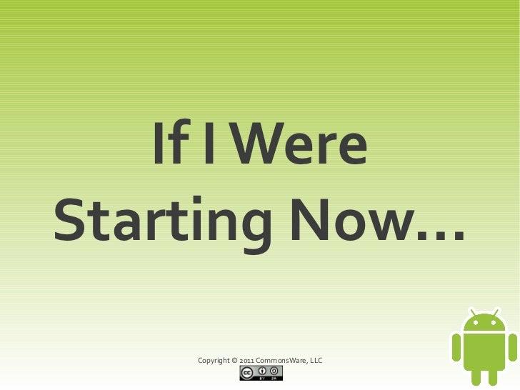If I WereStarting Now...     Copyright © 2011 CommonsWare, LLC
