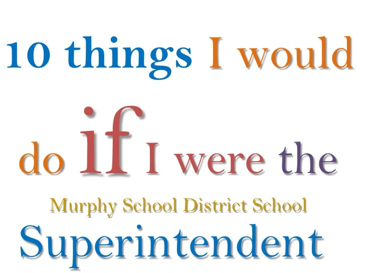 10 things I would  do   if I were the   Murphy School District School  Superintendent